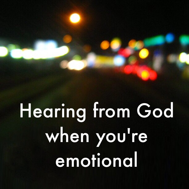 Hearing From God When You're Emotional